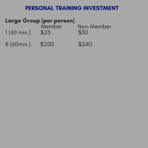 Personal Training FeesIndividual Program Member Non- Member 1 hour $60 $65 4 hours $228 $248 8 hours- $440 $480 12 hours- $600 $660 Small GroupMember Non- Member1 hour – $90 $1004 hours-$340 $3608 hours -$640 $6802 h(1-2
