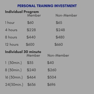 Personal Training FeesIndividual Program Member Non- Member 1 hour $60 $65 4 hours $228 $248 8 hours- $440 $480 12 hours- $600 $660 Small GroupMember Non- Member1 hour – $90 $1004 hours-$340 $3608 hours -$640 $6802 h(1