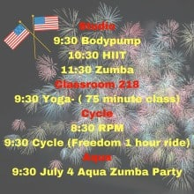 Studio9_30 Bodypump- 10_30 HIIT- 11_30 Zumba- (218)9_30 yoga- ( 75 minute feature class)cycle8_30 RPM9_30 cycle (_Freedom_ 1 hour ride)Aqua9_30 July 4 aqua zumba partyheading